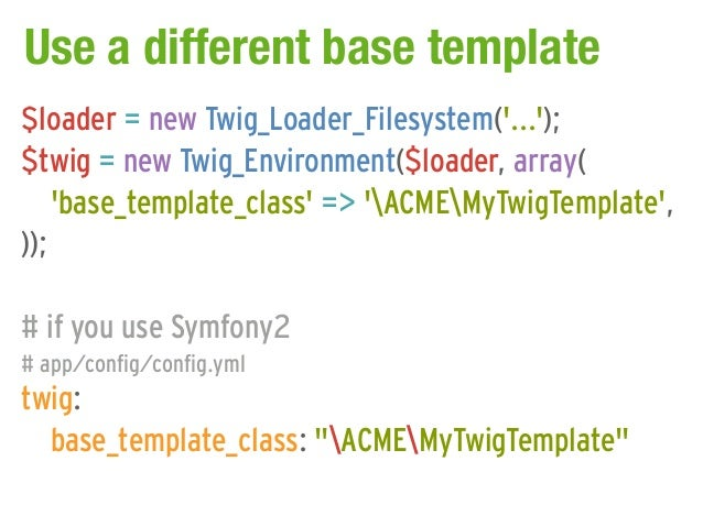 Use a different base template$loader = new Twig_Loader_Filesystem(...);$twig = new Twig_Environment($loader, array(    bas...