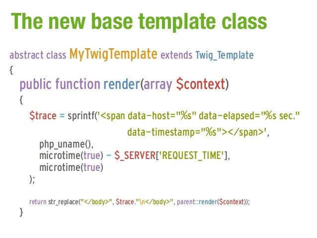 The new base template classabstract class MyTwigTemplate extends Twig_Template{  public function render(array $context)  {...