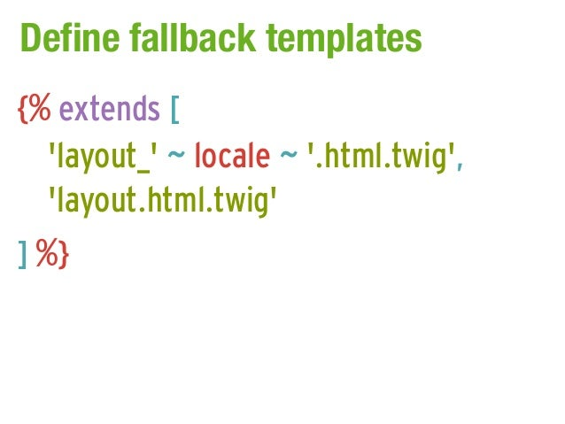 Define fallback templates{% extends [  layout_ ~ locale ~ .html.twig,  layout.html.twig] %}