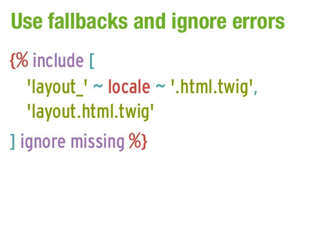Use fallbacks and ignore errors{% include [  layout_ ~ locale ~ .html.twig,  layout.html.twig] ignore missing %}