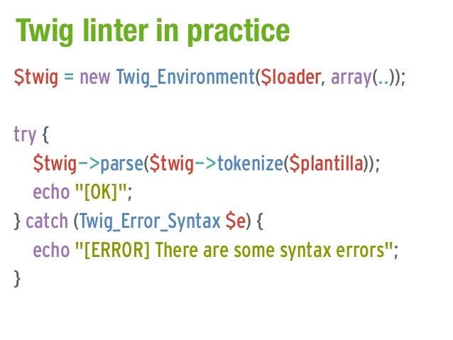 Twig linter in practice$twig = new Twig_Environment($loader, array(..));try {   $twig->parse($twig->tokenize($plantilla));...