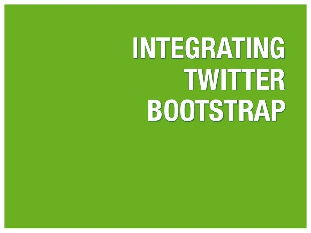INTEGRATING    TWITTER BOOTSTRAP