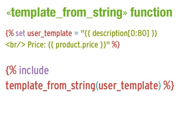 """«template_from_string» function{% set user_template = """"{{ description[0:80] }}<br/> Price: {{ product.price }}"""" %}{% inclu..."""