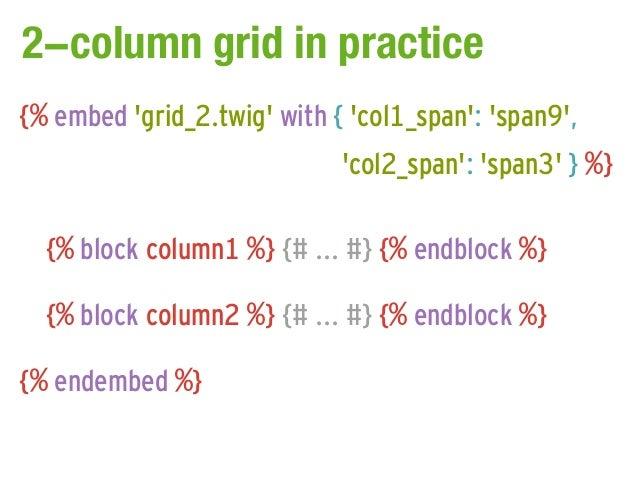 2-column grid in practice{% embed grid_2.twig with { col1_span: span9,                             col2_span: span3 } %}  ...