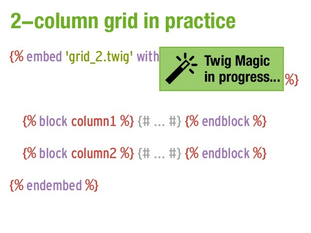 2-column grid in practice{% embed grid_2.twig with { col1_span:Magic                                    Twig   span9,     ...