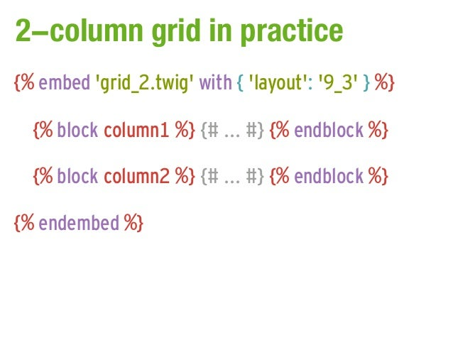 2-column grid in practice{% embed grid_2.twig with { layout: 9_3 } %}  {% block column1 %} {# ... #} {% endblock %}  {% bl...