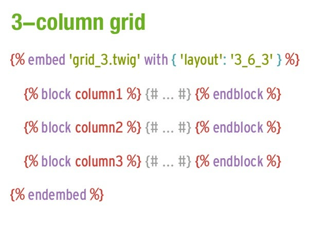 3-column grid{% embed grid_3.twig with { layout: 3_6_3 } %}  {% block column1 %} {# ... #} {% endblock %}  {% block column...