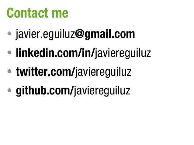 Contact me• javier.eguiluz@gmail.com• linkedin.com/in/javiereguiluz• twitter.com/javiereguiluz• github.com/javiereguiluz