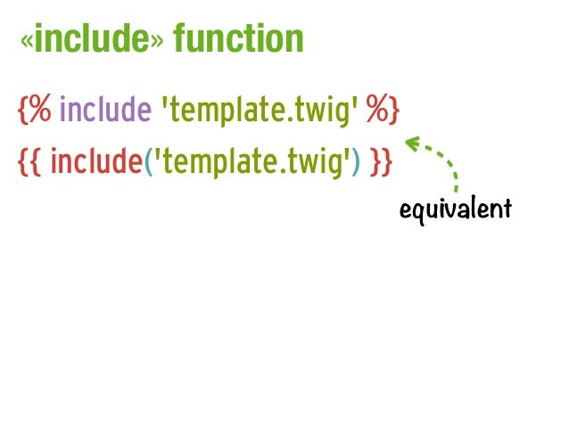 «include» function{% include template.twig %}{{ include(template.twig) }}                             equivalent