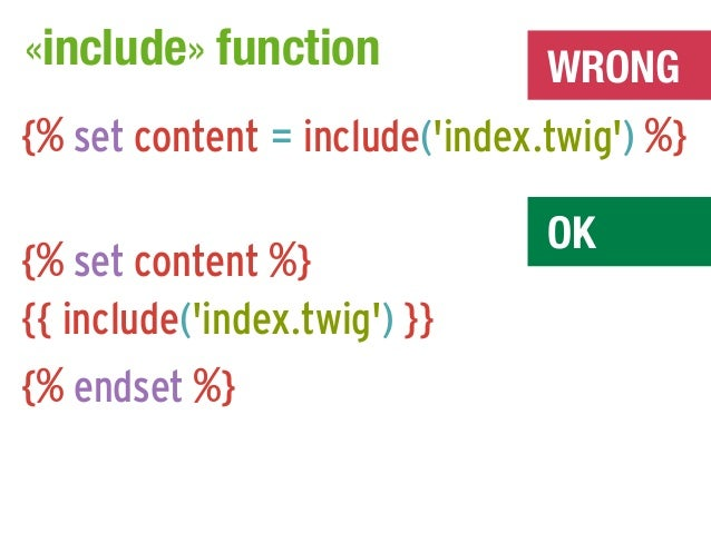 «include» function              WRONG{% set content = include(index.twig) %}                                OK{% set conte...