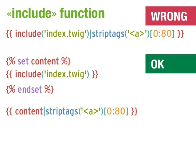 «include» function                      WRONG{{ include(index.twig)|striptags(<a>)[0:80] }}{% set content %}              ...