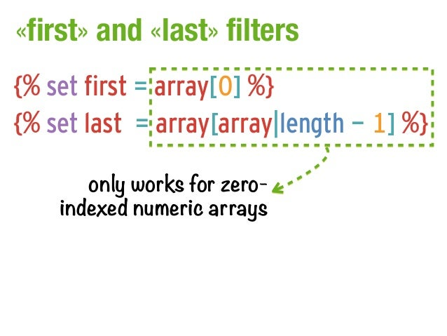 «first» and «last» filters{% set first = array[0] %}{% set last = array[array|length - 1] %}       only works for zero-   ...