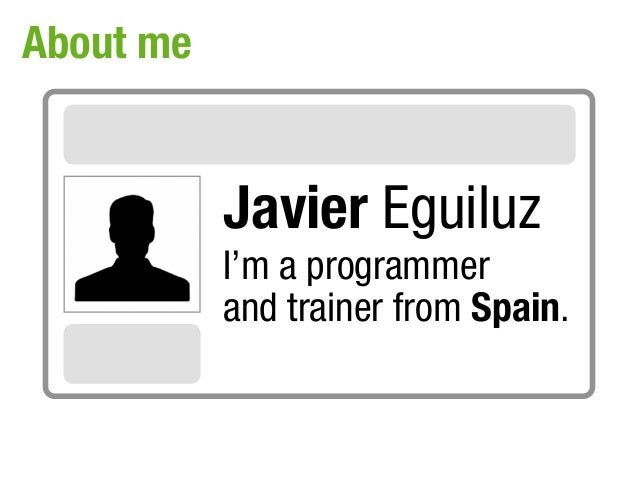 About me           Javier Eguiluz           I'm a programmer           and trainer from Spain.