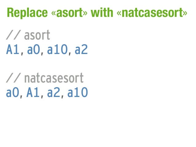 Replace «asort» with «natcasesort»// asortA1, a0, a10, a2// natcasesorta0, A1, a2, a10