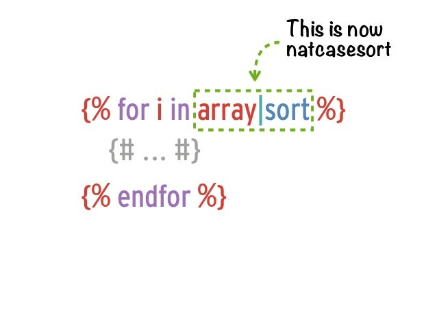 This is now                   natcasesort{% for i in array|sort %}  {# ... #}{% endfor %}