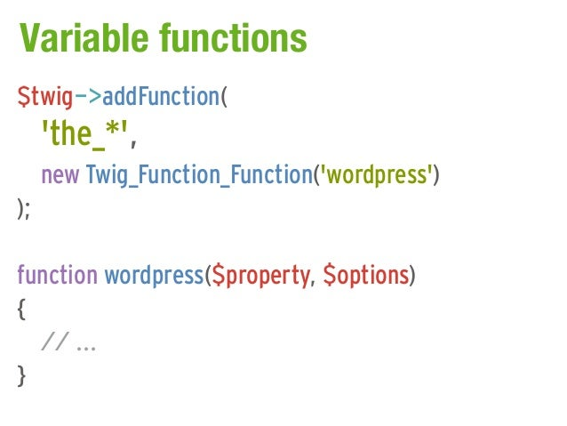 Variable functions$twig->addFunction(     the_*,     new Twig_Function_Function(wordpress));function wordpress($property, ...