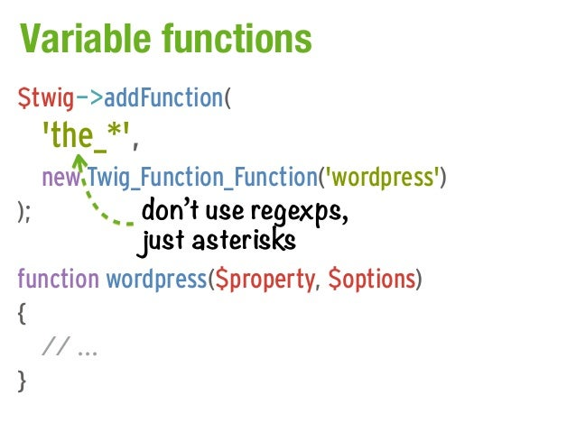 Variable functions$twig->addFunction(  the_*,   new Twig_Function_Function(wordpress));          don't use regexps,       ...