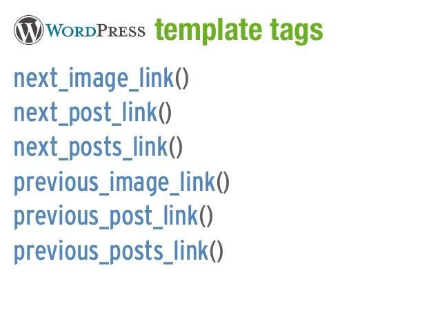 WordPress template tagsnext_image_link()next_post_link()next_posts_link()previous_image_link()previous_post_link()previous...