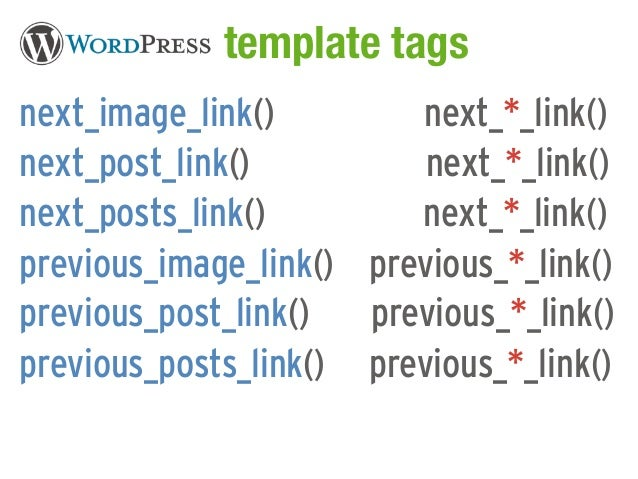 WordPress template tagsnext_image_link()        next_*_link()next_post_link()          next_*_link()next_posts_link()     ...
