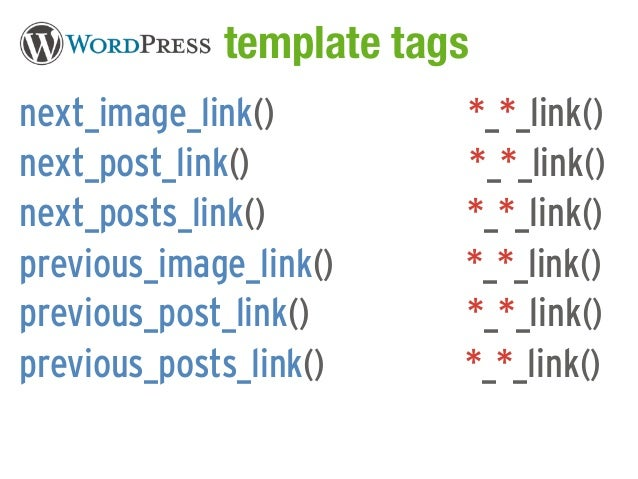 WordPress template tagsnext_image_link()       *_*_link()next_post_link()        *_*_link()next_posts_link()       *_*_lin...