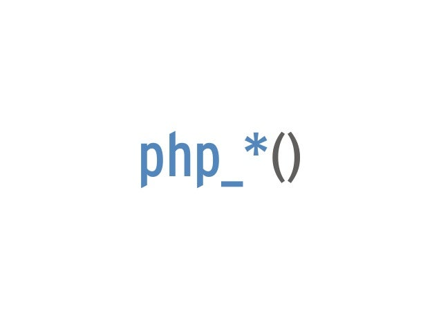 php_*()