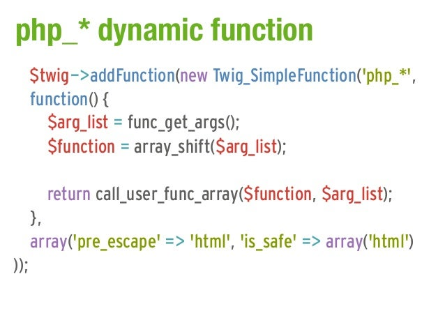 php_* dynamic function      $twig->addFunction(new Twig_SimpleFunction(php_*,      function() {        $arg_list = func_ge...