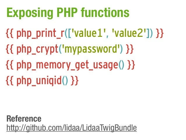 Exposing PHP functions{{ php_print_r([value1, value2]) }}{{ php_crypt(mypassword) }}{{ php_memory_get_usage() }}{{ php_uni...