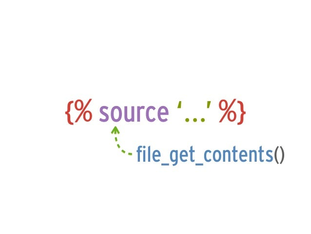 {% source '...' %}       file_get_contents()