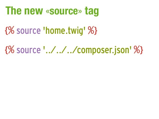 The new «source» tag{% source home.twig %}{% source ../../../composer.json %}
