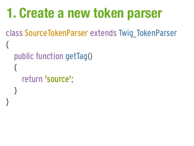 1. Create a new token parserclass SourceTokenParser extends Twig_TokenParser{   public function getTag()   {     return so...