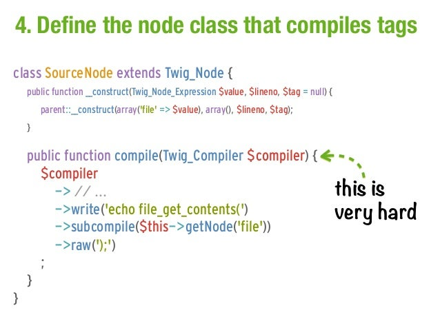 4. Define the node class that compiles tagsclass SourceNode extends Twig_Node {    public function __construct(Twig_Node_E...