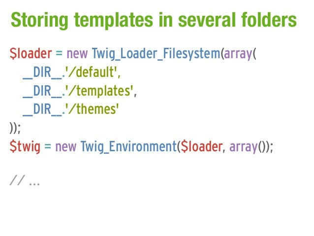 Storing templates in several folders$loader = new Twig_Loader_Filesystem(array(    __DIR__./default,    __DIR__./templates...