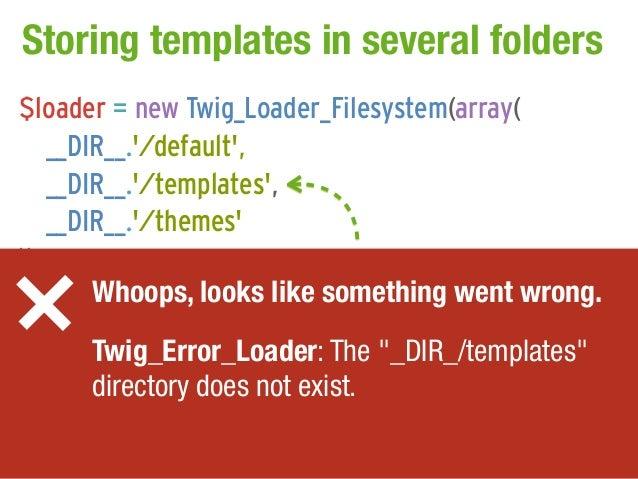 Storing templates in several folders$loader = new Twig_Loader_Filesystem(array(    __DIR__./default,    __DIR__./templates...