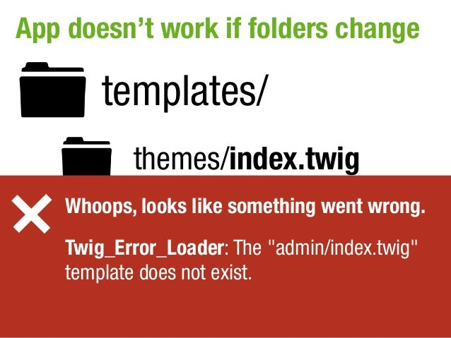 App doesn't work if folders change        templates/           themes/index.twig    Whoops, looks like something went wron...