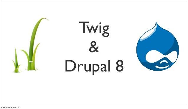 Twig & Drupal 8 Monday, August 26, 13
