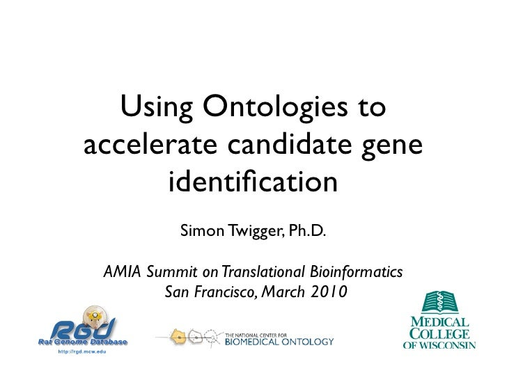Using Ontologies to accelerate candidate gene       identification             Simon Twigger, Ph.D.   AMIA Summit on Transl...