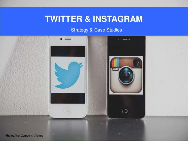 TWITTER & INSTAGRAM Strategy & Case Studies  Photo: Ariel Zambelich/Wired