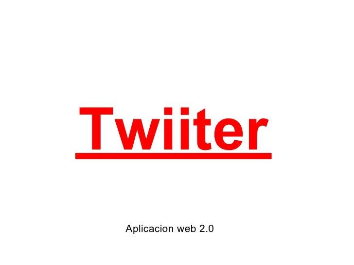 Twiiter  Aplicacion web 2.0