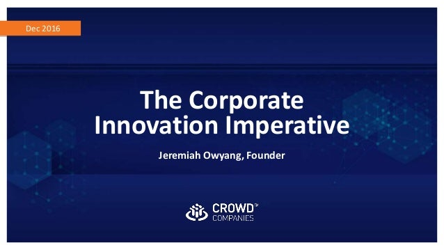 Dec 2016 The Corporate Innovation Imperative Jeremiah Owyang, Founder
