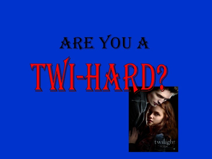 Are You a Twi-hard?