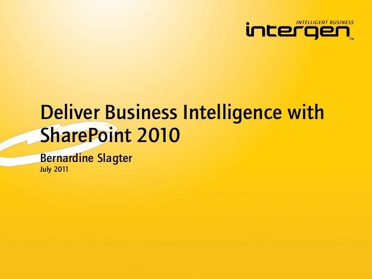 Deliver Business Intelligence withSharePoint 2010Bernardine SlagterJuly 2011