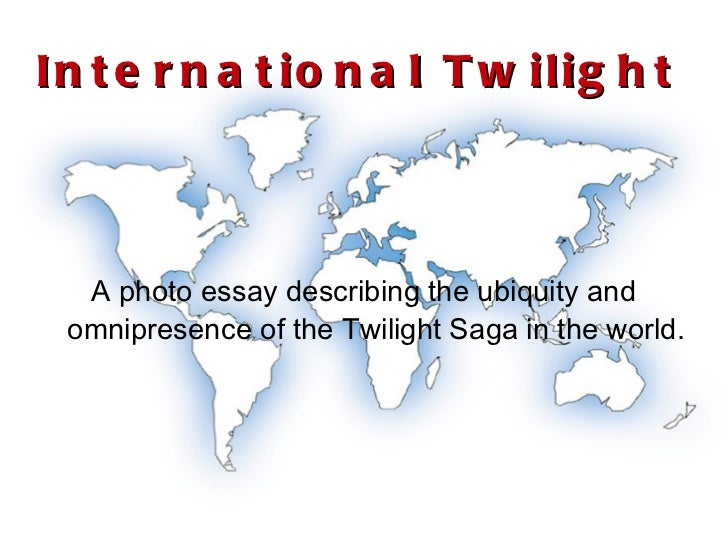 International Twilight A photo essay describing the ubiquity and omnipresence of the Twilight Saga in the world.