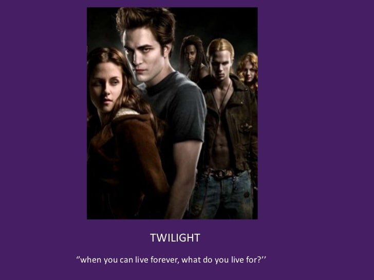 TWILIGHT''when you can live forever, what do you live for?''