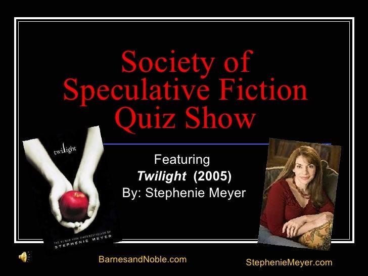 Society of Speculative Fiction Quiz Show Featuring  Twilight   (2005) By: Stephenie Meyer BarnesandNoble.com StephenieMeye...