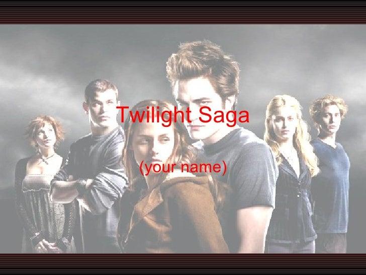 Twilight Saga (your name)