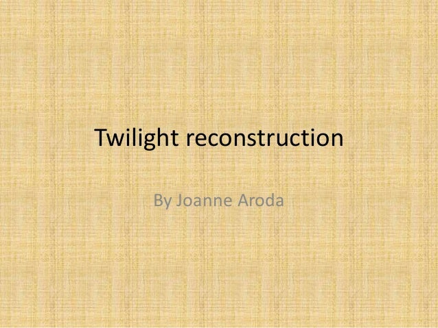Twilight reconstruction     By Joanne Aroda