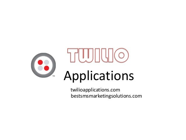 Applications twilioapplications.com bestsmsmarketingsolutions.com