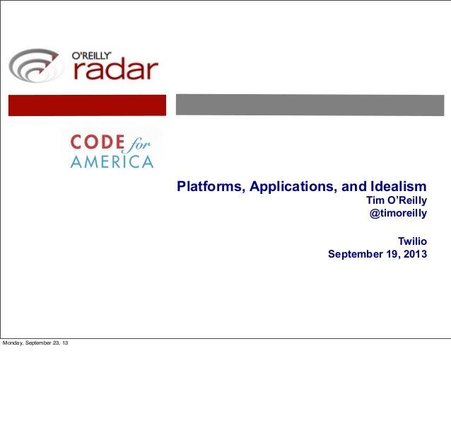 Platforms, Applications, and Idealism Tim O'Reilly @timoreilly Twilio September 19, 2013 Monday, September 23, 13