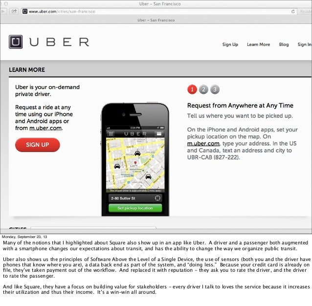 Monday, September 23, 13 Many of the notions that I highlighted about Square also show up in an app like Uber. A driver an...
