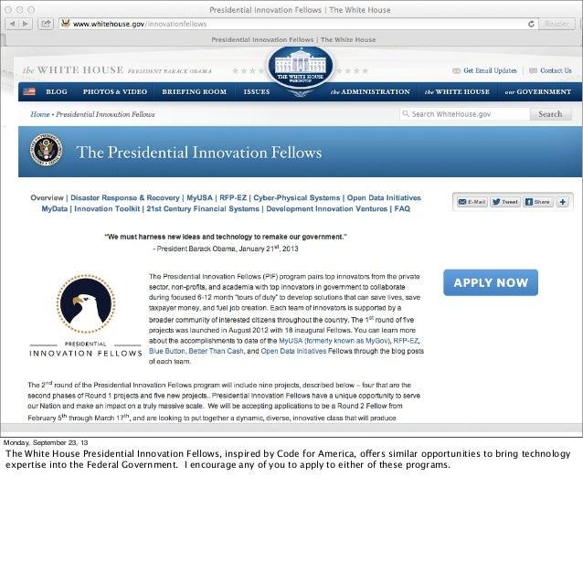 Monday, September 23, 13 The White House Presidential Innovation Fellows, inspired by Code for America, offers similar opp...